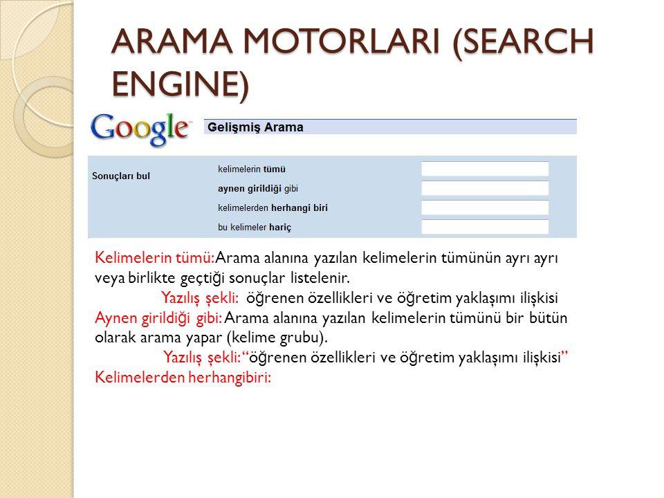 ARAMA MOTORLARI (SEARCH ENGINE) Kelimelerin tümü: Arama alanına yazılan kelimelerin tümünün ayrı ayrı veya birlikte geçti ğ i sonuçlar listelenir.
