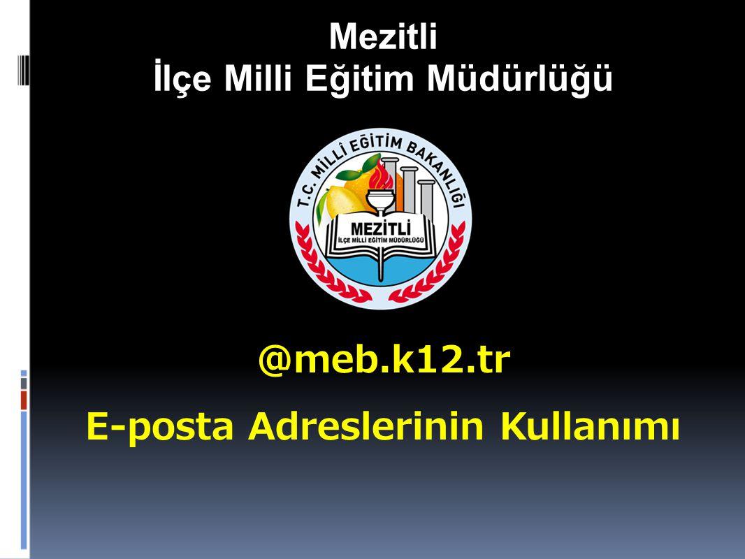 Mezitli İlçe Milli Eğitim Müdürlüğü @meb.k12.tr E-posta Adreslerinin Kullanımı
