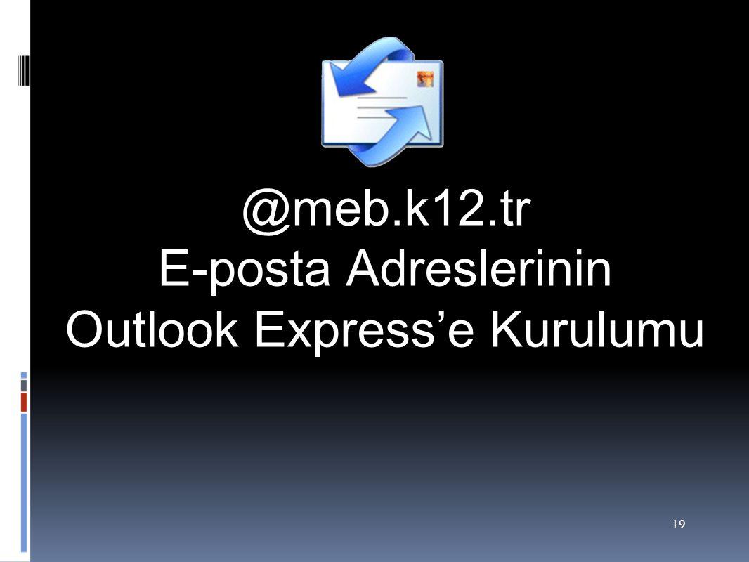 19 @meb.k12.tr E-posta Adreslerinin Outlook Express'e Kurulumu