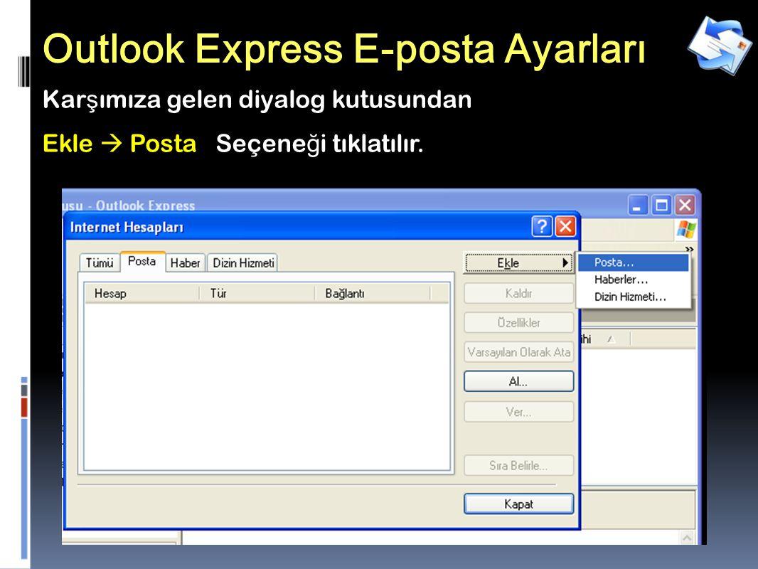 24 Outlook Express E-posta Ayarları Kar ş ımıza gelen diyalog kutusundan Ekle  Posta Seçene ğ i tıklatılır.