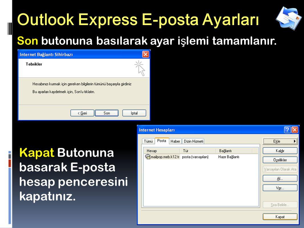29 Outlook Express E-posta Ayarları Son butonuna basılarak ayar i ş lemi tamamlanır.