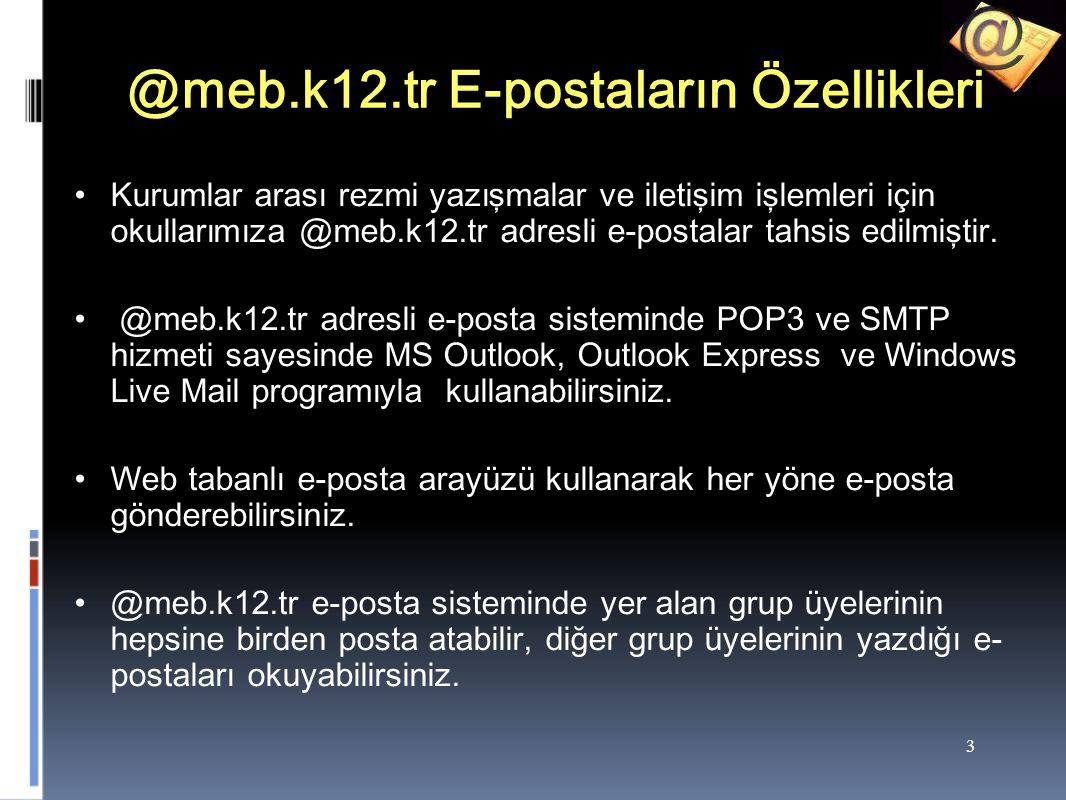 3 @meb.k12.tr E-postaların Özellikleri Kurumlar arası rezmi yazışmalar ve iletişim işlemleri için okullarımıza @meb.k12.tr adresli e-postalar tahsis edilmiştir.