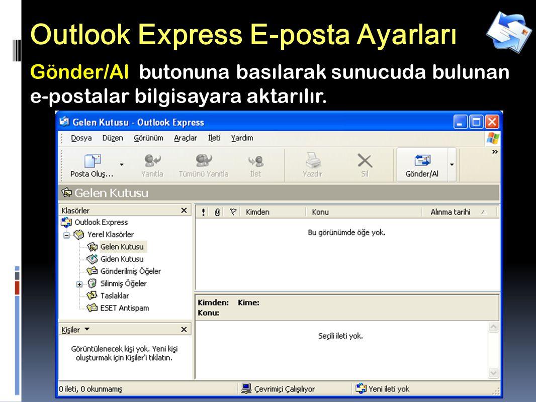 33 Outlook Express E-posta Ayarları Gönder/Al butonuna basılarak sunucuda bulunan e-postalar bilgisayara aktarılır.