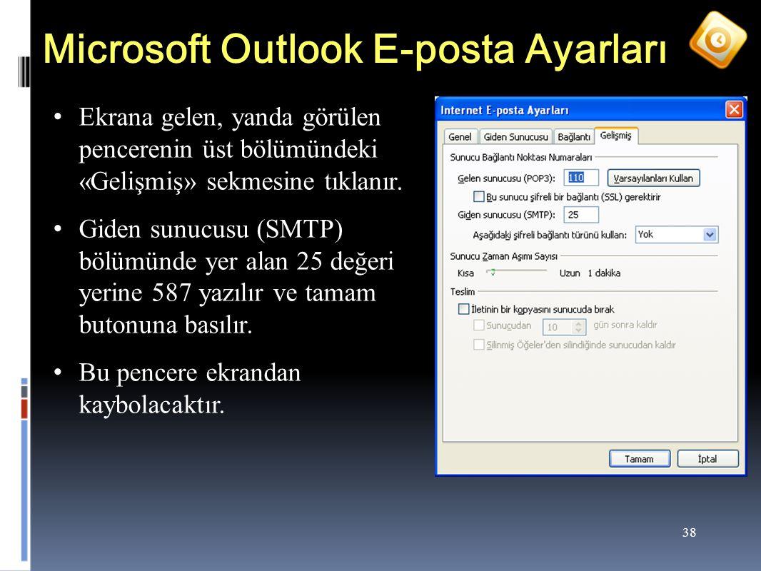 38 Microsoft Outlook E-posta Ayarları Ekrana gelen, yanda görülen pencerenin üst bölümündeki «Gelişmiş» sekmesine tıklanır.