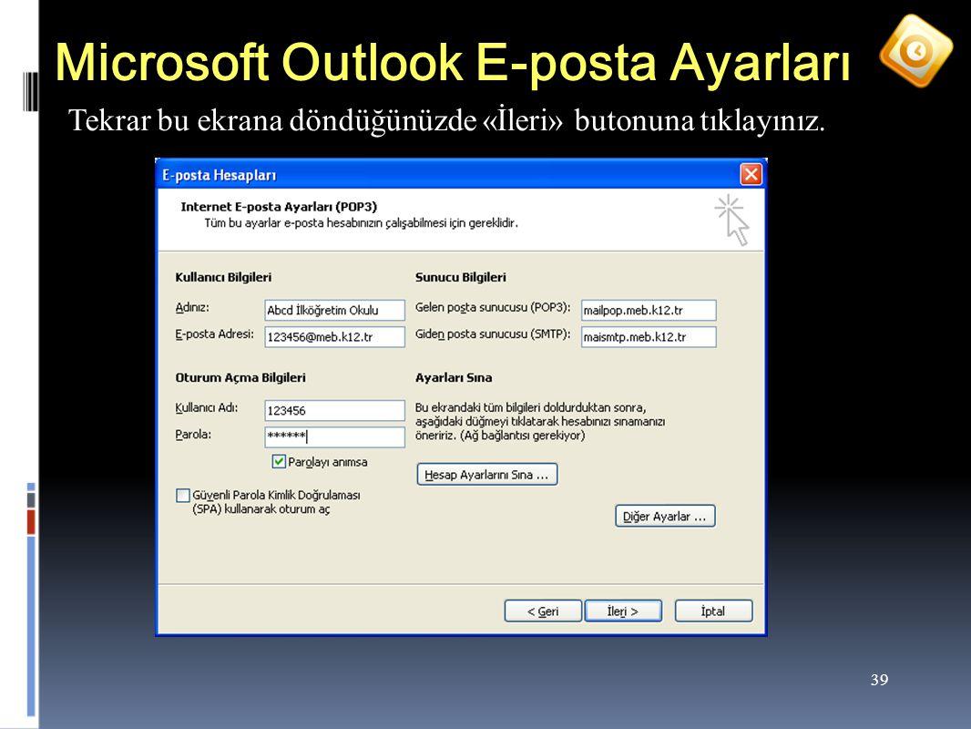 39 Microsoft Outlook E-posta Ayarları Tekrar bu ekrana döndüğünüzde «İleri» butonuna tıklayınız.