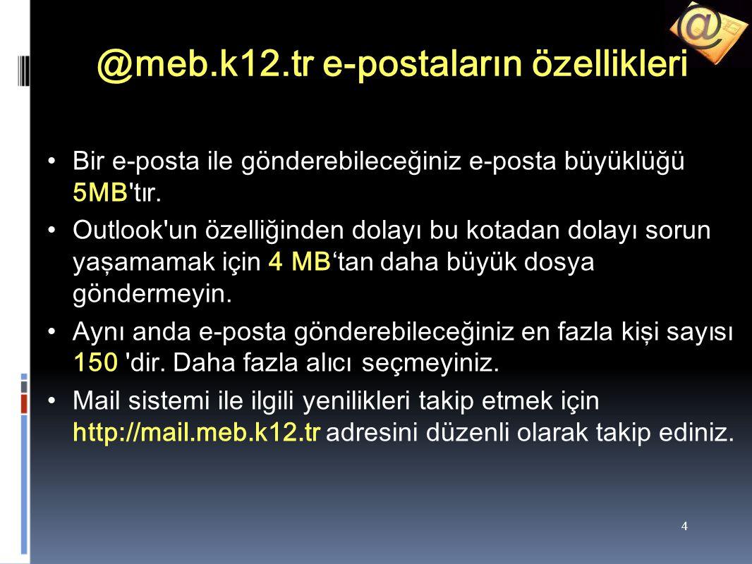 4 @meb.k12.tr e-postaların özellikleri Bir e-posta ile gönderebileceğiniz e-posta büyüklüğü 5MB tır.