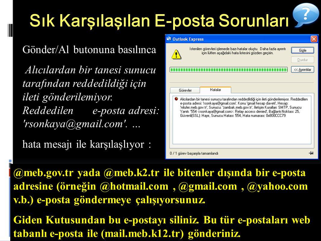 47 Sık Karşılaşılan E-posta Sorunları Gönder/Al butonuna basılınca Alıcılardan bir tanesi sunucu tarafından reddedildiği için ileti gönderilemiyor.