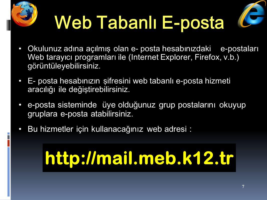 7 Web Tabanlı E-posta Okulunuz adına açılmış olan e- posta hesabınızdaki e-postaları Web tarayıcı programları ile (Internet Explorer, Firefox, v.b.) görüntüleyebilirsiniz.