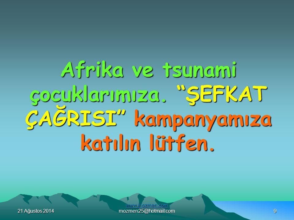 21 Ağustos 201421 Ağustos 201421 Ağustos 2014 www.e-ozmen.com www.e-ozmen.com mozmen25@hotmail.com9 Afrika ve tsunami çocuklarımıza.