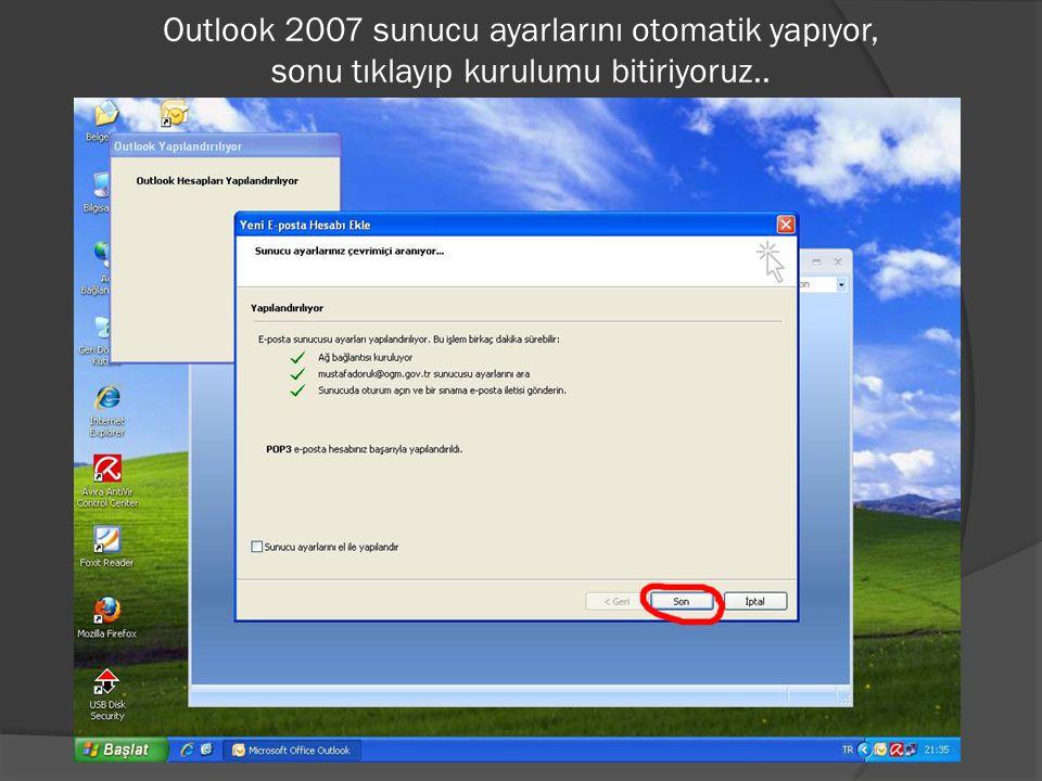 Outlook 2007 sunucu ayarlarını otomatik yapıyor, sonu tıklayıp kurulumu bitiriyoruz..