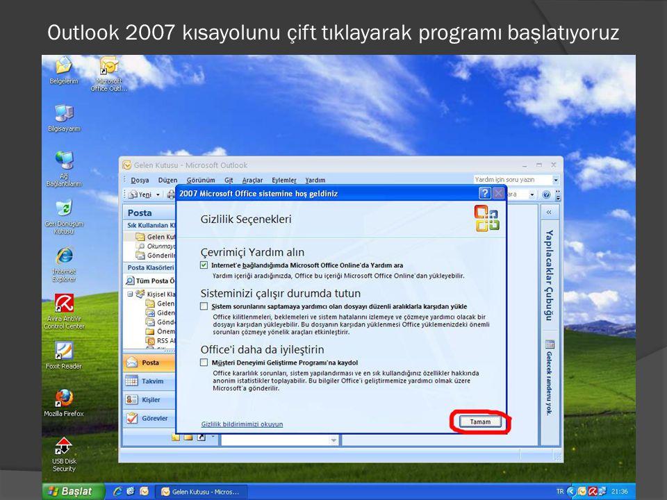Outlook 2007 kısayolunu çift tıklayarak programı başlatıyoruz