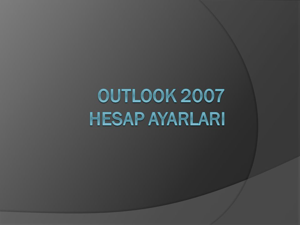 Outlook 2007 üst menüden Araçlar menüsüne girip hesap ayarlarını tıklıyoruz.