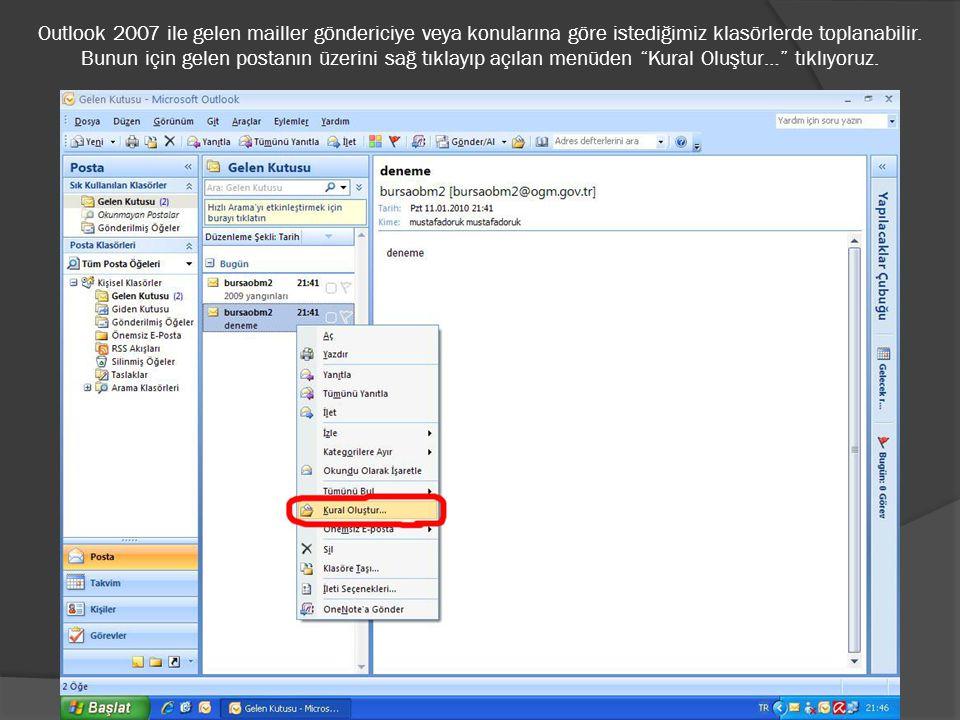 Outlook 2007 ile gelen mailler göndericiye veya konularına göre istediğimiz klasörlerde toplanabilir. Bunun için gelen postanın üzerini sağ tıklayıp a