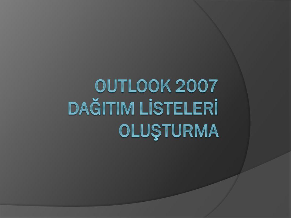 Outlook 2007 ile sık görüşülen kişiler için gruplar oluşturabiliriz.