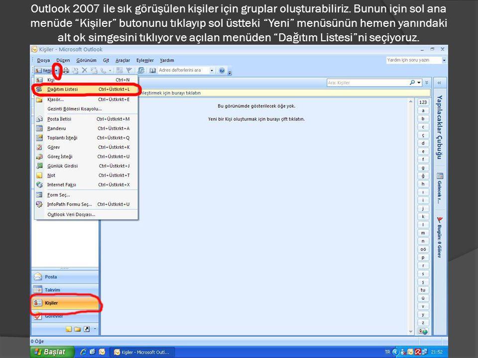 """Outlook 2007 ile sık görüşülen kişiler için gruplar oluşturabiliriz. Bunun için sol ana menüde """"Kişiler"""" butonunu tıklayıp sol üstteki """"Yeni"""" menüsünü"""