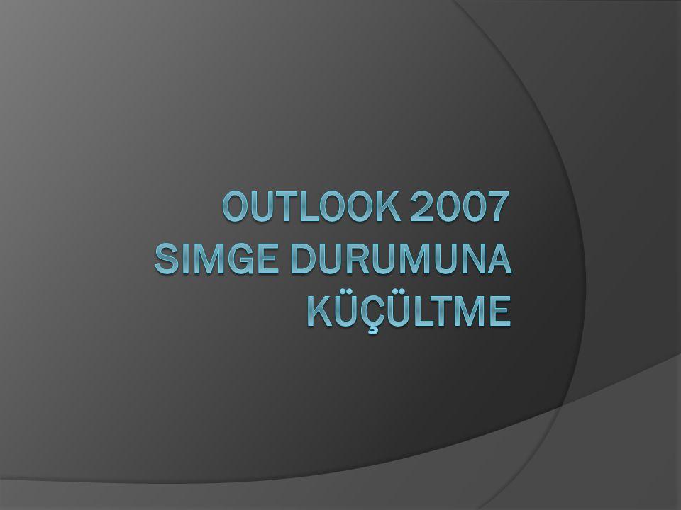 Bilgisayarımızla çalışırken Outlook 2007 sürekli çalışır durumda olmalıdır, bunun için simge durumuna küçültüp sağ alt köşedeki saatin yanında görünmesini sağlayabiliriz.