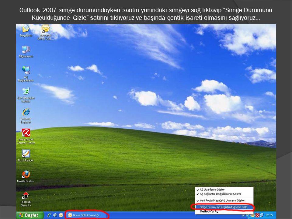 """Outlook 2007 simge durumundayken saatin yanındaki simgeyi sağ tıklayıp """"Simge Durumuna Küçüldüğünde Gizle"""" satırını tıklıyoruz ve başında çentik işare"""