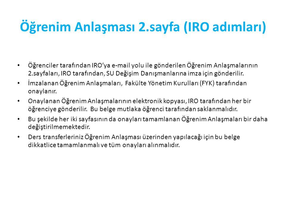 Öğrenim Anlaşması 2.sayfa (IRO adımları) Öğrenciler tarafından IRO'ya e-mail yolu ile gönderilen Öğrenim Anlaşmalarının 2.sayfaları, IRO tarafından, SU Değişim Danışmanlarına imza için gönderilir.