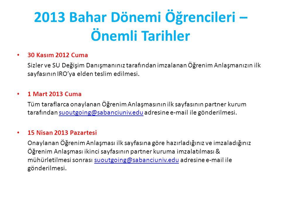 2013 Bahar Dönemi Öğrencileri – Önemli Tarihler 30 Kasım 2012 Cuma Sizler ve SU Değişim Danışmanınız tarafından imzalanan Öğrenim Anlaşmanızın ilk sayfasının IRO'ya elden teslim edilmesi.