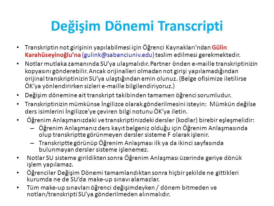 Değişim Dönemi Transcripti Transkriptin not girişinin yapılabilmesi için Öğrenci Kaynakları'ndan Gülin Karahüseyinoğlu'na (gulink@sabanciuniv.edu) teslim edilmesi gerekmektedir.