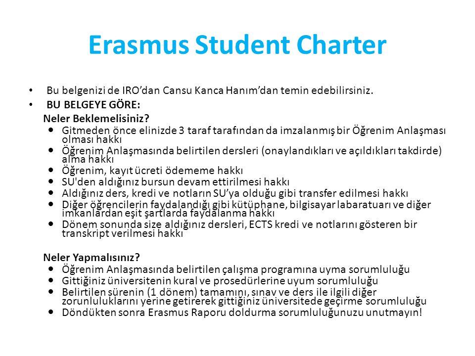 Erasmus Student Charter Bu belgenizi de IRO'dan Cansu Kanca Hanım'dan temin edebilirsiniz.