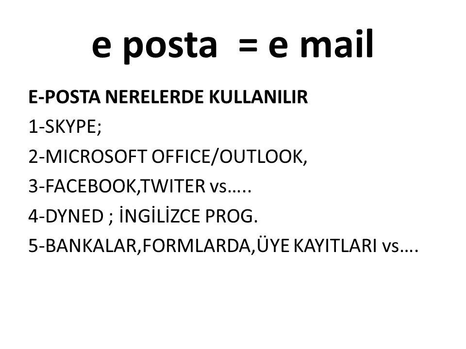 E-POSTA NERELERDE KULLANILIR 1-SKYPE; 2-MICROSOFT OFFICE/OUTLOOK, 3-FACEBOOK,TWITER vs…..