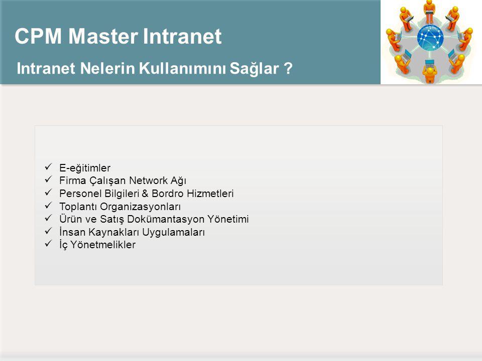 CPM Master Intranet Intranet Nelerin Kullanımını Sağlar ? E-eğitimler Firma Çalışan Network Ağı Personel Bilgileri & Bordro Hizmetleri Toplantı Organi