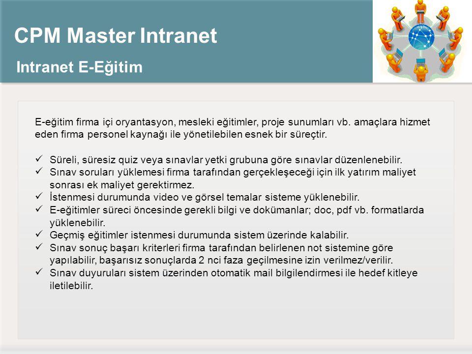 CPM Master Intranet Intranet E-Eğitim E-eğitim firma içi oryantasyon, mesleki eğitimler, proje sunumları vb.