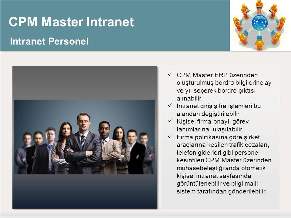 CPM Master Intranet Intranet Personel CPM Master ERP üzerinden oluşturulmuş bordro bilgilerine ay ve yıl seçerek bordro çıktısı alınabilir.