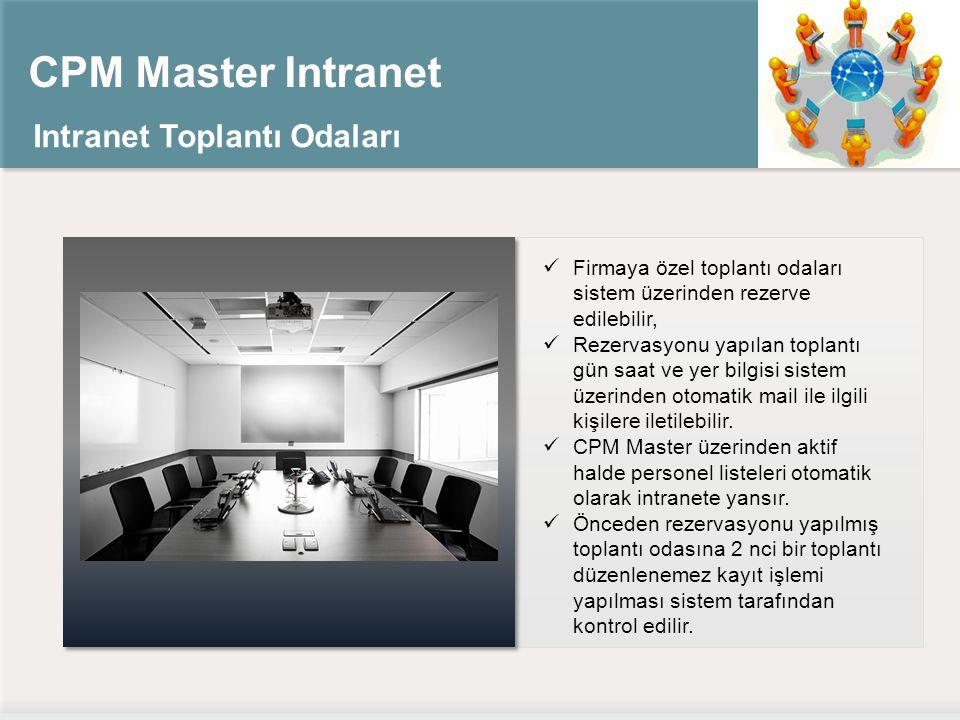 CPM Master Intranet Intranet Toplantı Odaları Firmaya özel toplantı odaları sistem üzerinden rezerve edilebilir, Rezervasyonu yapılan toplantı gün saat ve yer bilgisi sistem üzerinden otomatik mail ile ilgili kişilere iletilebilir.