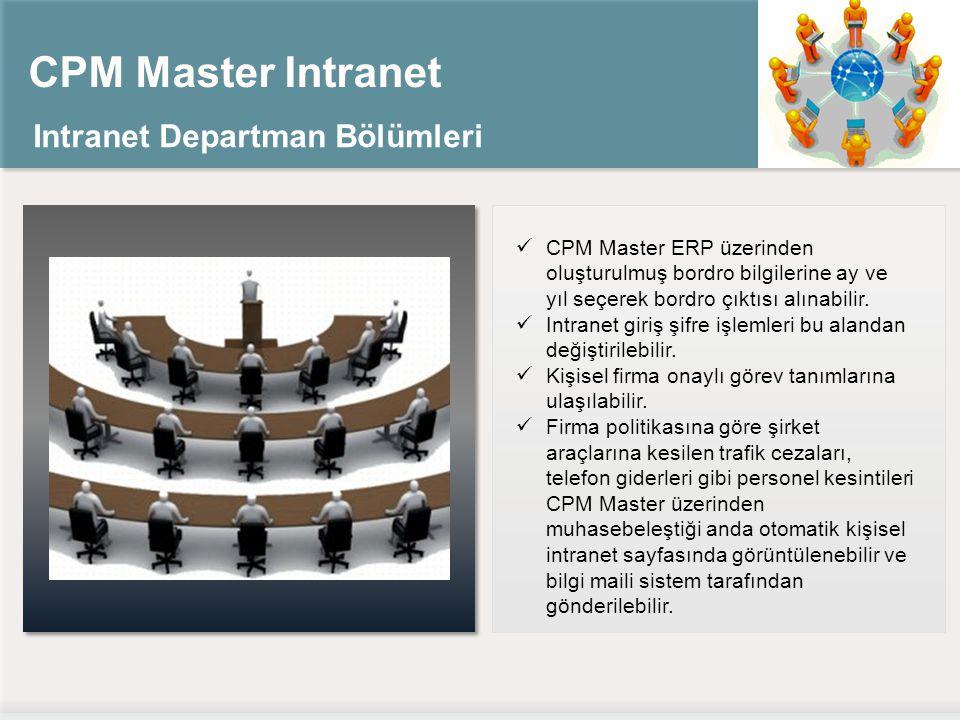 CPM Master Intranet Intranet Departman Bölümleri CPM Master ERP üzerinden oluşturulmuş bordro bilgilerine ay ve yıl seçerek bordro çıktısı alınabilir.