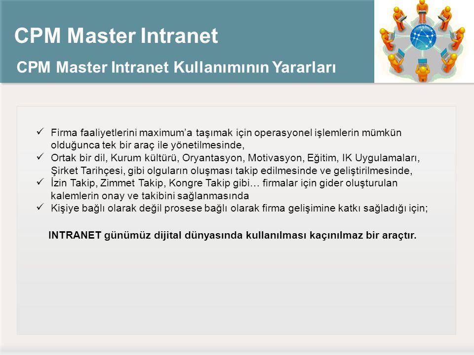 CPM Master Intranet CPM Master Intranet Kullanımının Yararları Firma faaliyetlerini maximum'a taşımak için operasyonel işlemlerin mümkün olduğunca tek