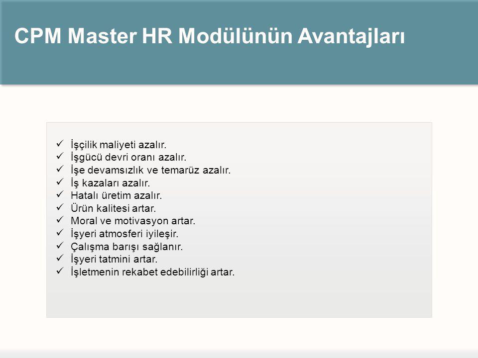 CPM Master HR Modülünün Avantajları İşçilik maliyeti azalır.