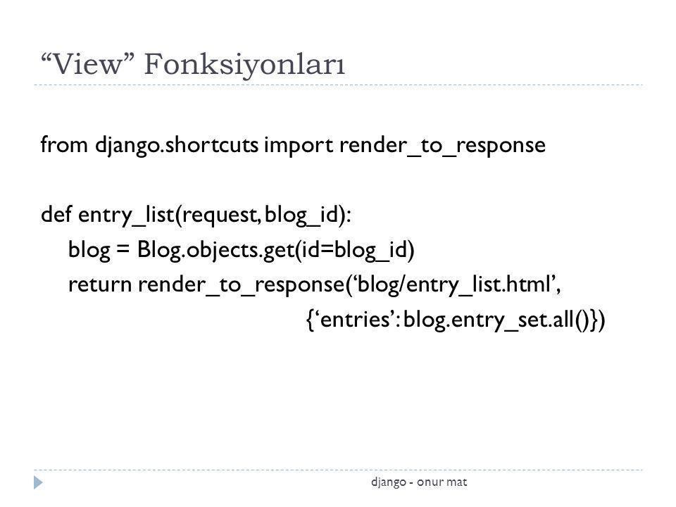 """View"" Fonksiyonları from django.shortcuts import render_to_response def entry_list(request, blog_id): blog = Blog.objects.get(id=blog_id) return rend"