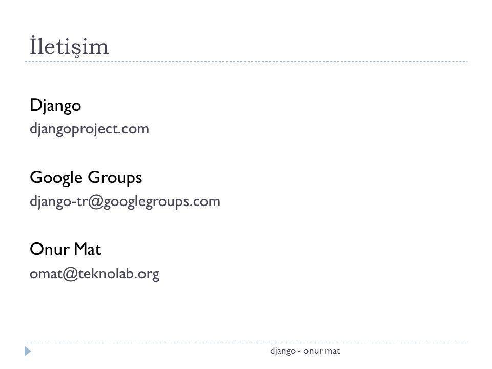 İletişim Django djangoproject.com Google Groups django-tr@googlegroups.com Onur Mat omat@teknolab.org django - onur mat