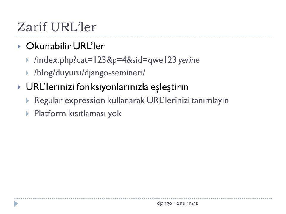 Zarif URL'ler  Okunabilir URL'ler  /index.php?cat=123&p=4&sid=qwe123 yerine  /blog/duyuru/django-semineri/  URL'lerinizi fonksiyonlarınızla eşleştirin  Regular expression kullanarak URL'lerinizi tanımlayın  Platform kısıtlaması yok django - onur mat