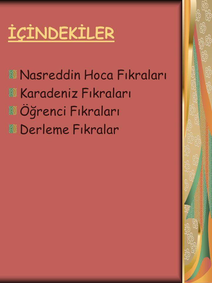 İÇİNDEKİLER Nasreddin Hoca Fıkraları Karadeniz Fıkraları Öğrenci Fıkraları Derleme Fıkralar