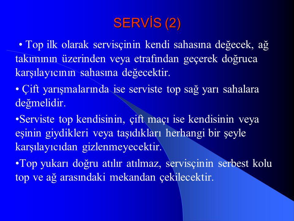 SERVİS (2) Top ilk olarak servisçinin kendi sahasına değecek, ağ takımının üzerinden veya etrafından geçerek doğruca karşılayıcının sahasına değecekti