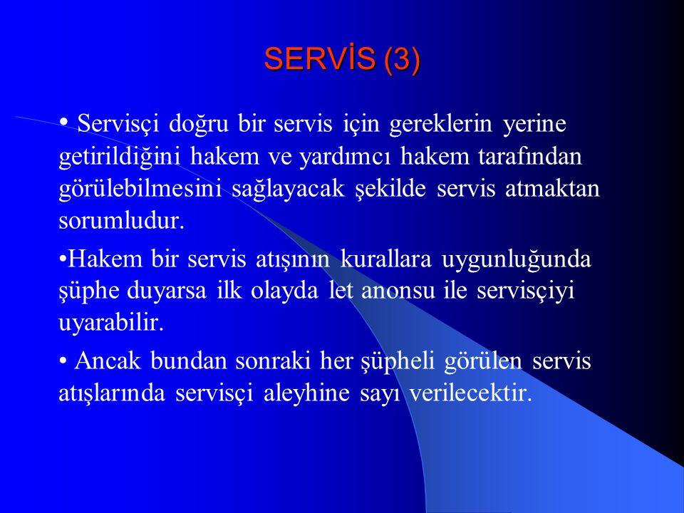 SERVİS (3) Servisçi doğru bir servis için gereklerin yerine getirildiğini hakem ve yardımcı hakem tarafından görülebilmesini sağlayacak şekilde servis