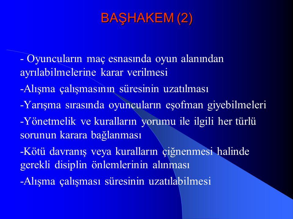 BAŞHAKEM (2) - Oyuncuların maç esnasında oyun alanından ayrılabilmelerine karar verilmesi -Alışma çalışmasının süresinin uzatılması -Yarışma sırasında