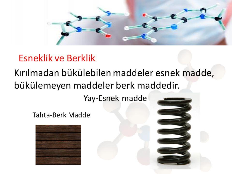 Esneklik ve Berklik Kırılmadan bükülebilen maddeler esnek madde, bükülemeyen maddeler berk maddedir. Yay-Esnek madde Tahta-Berk Madde
