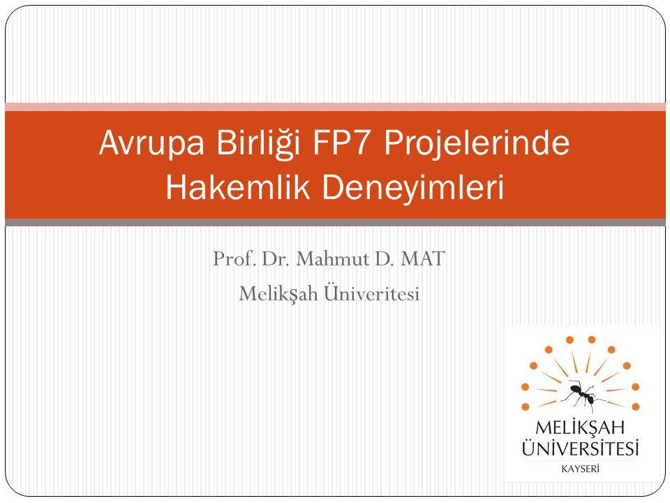 Prof. Dr. Mahmut D. MAT Melik ş ah Üniveritesi Avrupa Birliği FP7 Projelerinde Hakemlik Deneyimleri