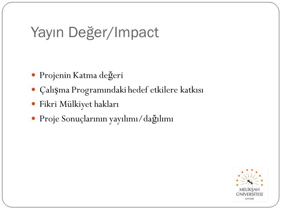 Yayın Değer/Impact Projenin Katma de ğ eri Çalı ş ma Programındaki hedef etkilere katkısı Fikri Mülkiyet hakları Proje Sonuçlarının yayılımı/da ğ ılımı