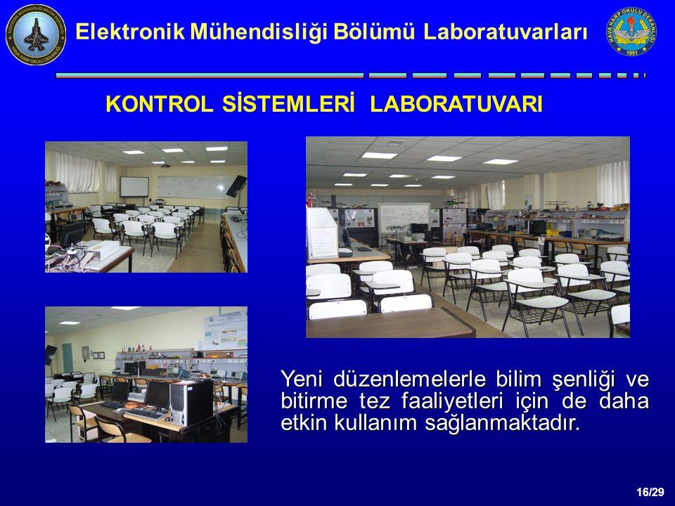 16/29 KONTROL SİSTEMLERİ LABORATUVARI Elektronik Mühendisliği Bölümü Laboratuvarları Yeni düzenlemelerle bilim şenliği ve bitirme tez faaliyetleri için de daha etkin kullanım sağlanmaktadır.