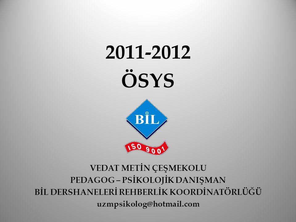 2011-2012 ÖSYS VEDAT METİN ÇEŞMEKOLU PEDAGOG – PSİKOLOJİK DANIŞMAN BİL DERSHANELERİ REHBERLİK KOORDİNATÖRLÜĞÜ uzmpsikolog@hotmail.com