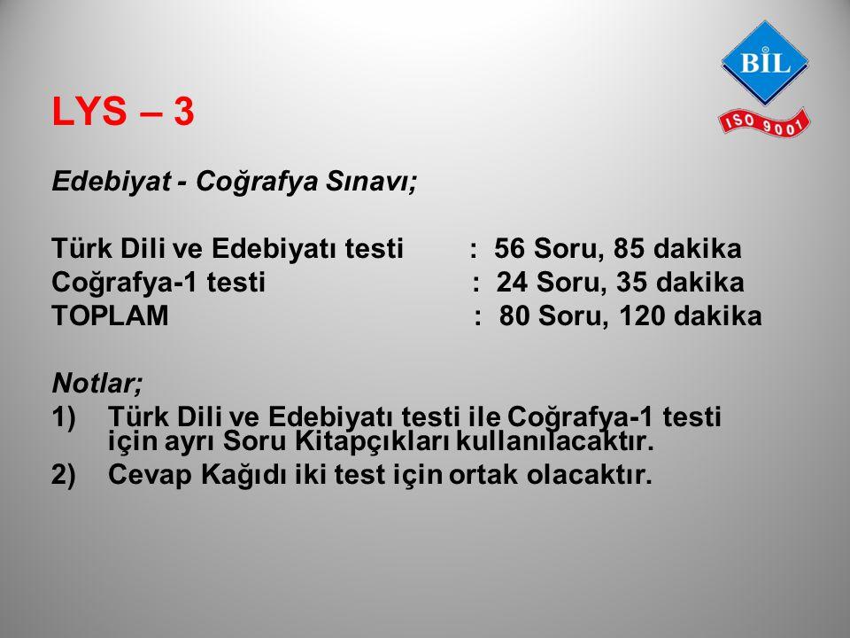 Edebiyat - Coğrafya Sınavı; Türk Dili ve Edebiyatı testi: 56 Soru, 85 dakika Coğrafya-1 testi : 24 Soru, 35 dakika TOPLAM : 80 Soru, 120 dakika Notlar