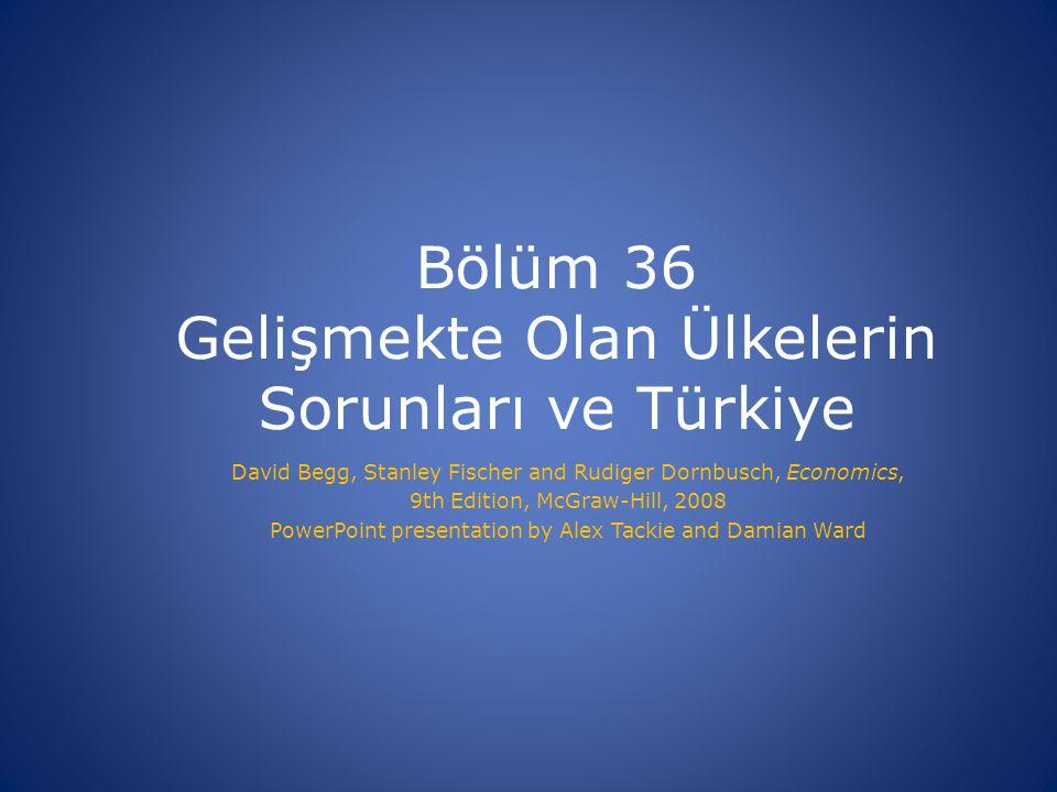 Bölüm 36 Gelişmekte Olan Ülkelerin Sorunları ve Türkiye David Begg, Stanley Fischer and Rudiger Dornbusch, Economics, 9th Edition, McGraw-Hill, 2008 P