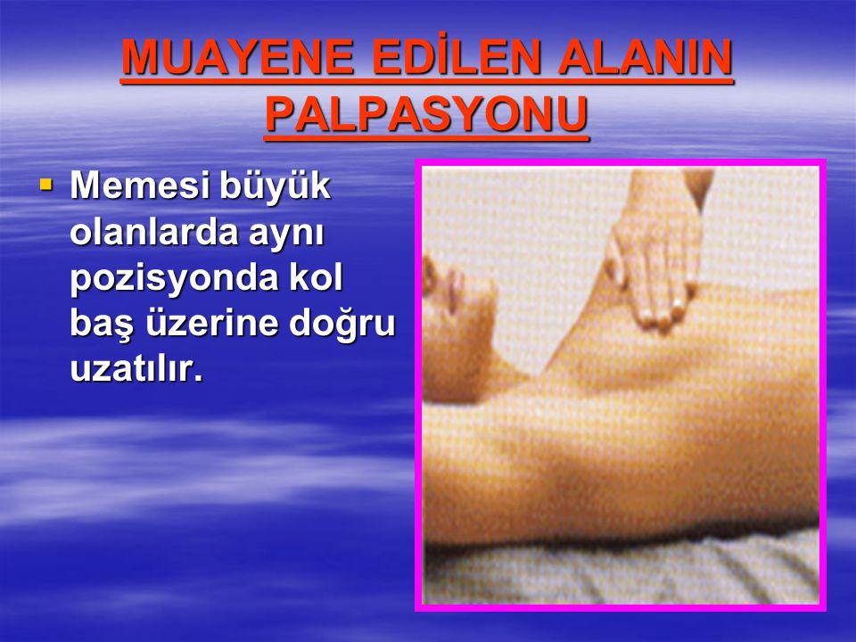MUAYENE EDİLEN ALANIN PALPASYONU  Memesi büyük olanlarda aynı pozisyonda kol baş üzerine doğru uzatılır.