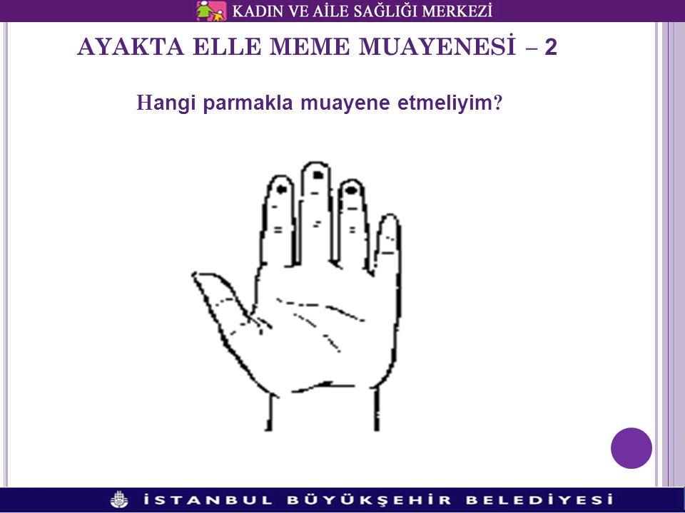 AYAKTA ELLE MEME MUAYENESİ – 2 H angi parmakla muayene etmeliyim ?