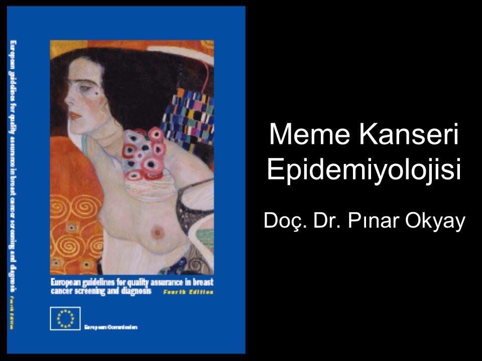 Meme Kanseri Epidemiyolojisi Doç. Dr. Pınar Okyay